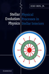 Stellar Evolution Physics: Volume 1, Physical Processes in Stellar Interiors by Icko Iben