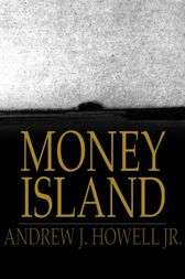 Money Island by Andrew J. Howell Jr.