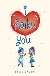 I Haiku You by Betsy E. Snyder