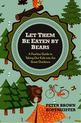 Let Them Be Eaten By Bears by Peter B Hoffmeister