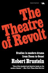 The Theatre of Revolt by Robert Brustein