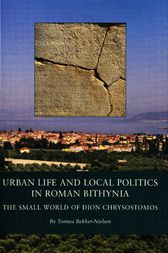 Urban Life and Local Politics in Roman Bithynia by Tønnes Bekker Nielsen