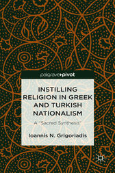 Instilling Religion in Greek and Turkish Nationalism by Ioannis N. Grigoriadis