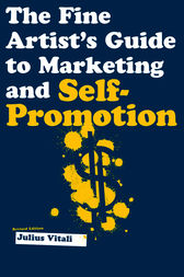 The Fine Artist's Guide to Marketing and Self-Promotion by Julius Vitali