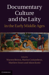 Documentary Culture and the Laity in the Early Middle Ages by Warren Brown