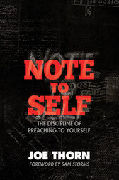 Note to Self (Foreword by Sam Storms) by Joe Thorn