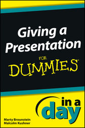Giving a Presentation In a Day For Dummies by Marty Brounstein