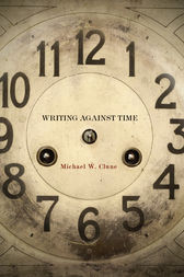Writing Against Time by Michael Clune