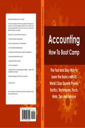 Accounting How To Boot Camp: The Fast and Easy Way to Learn the Basics with 85 World Class Experts Proven Tactics, Techniques, Facts, Hints, Tips and Advice