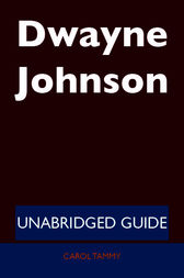 Dwayne Johnson - Unabridged Guide by Carol Tammy