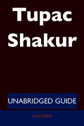 Tupac Shakur - Unabridged Guide by Ann Sara