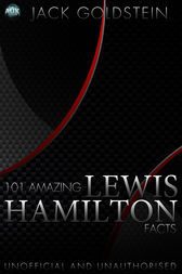 101 Amazing Lewis Hamilton Facts by Jack Goldstein