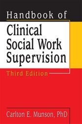 Handbook of Clinical Social Work Supervision, Third Edition by Carlton Munson