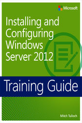 Training Guide: Installing and Configuring Windows Server® 2012