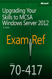 Exam Ref 70-417: Upgrading Your Skills to MCSA Windows Server 2012 by J. C. Mackin