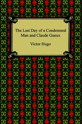 The Last Day of a Condemned Man and Claude Gueux by Victor Hugo
