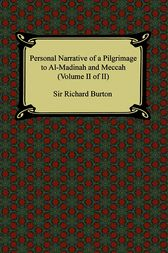 Personal Narrative of a Pilgrimage to Al-Madinah and Meccah (Volume II of II) by Richard Burton