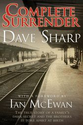 Complete Surrender - The True Story of a Family's Dark Secret and the Brothers it Tore Apart at Birth by Dave Sharp