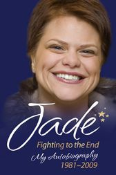 Jade Goody - Fighting to the End: My Autobiography 1981-2009 by Jade Goody