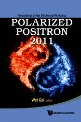 POLARIZED POSITRON 2011 - PROCEEDINGS OF THE 6TH ANNUAL WORKSHOP by Wei Gai