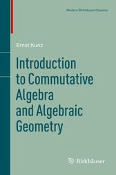 Introduction to Commutative Algebra and Algebraic Geometry by Ernst Kunz