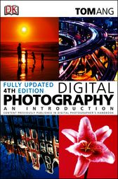 Digital Photography: An Introduction (Fourth Edition) by Tom Ang