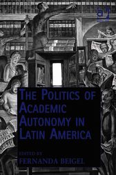 The Politics of Academic Autonomy in Latin America