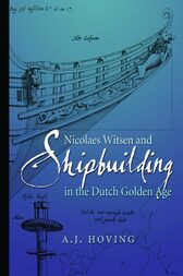 Nicolaes Witsen and Shipbuilding in the Dutch Golden Age by A. J. Hoving
