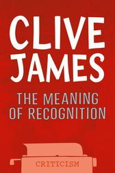 The Meaning of Recognition by Clive James
