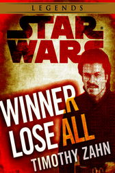 Winner Lose All--A Lando Calrissian Tale: Star Wars Legends (Novella) by Timothy Zahn