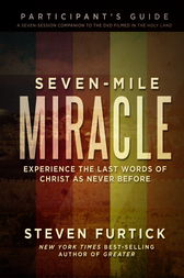 Seven-Mile Miracle Participant's Guide by Steven Furtick