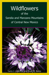 Wildflowers of the Sandia and Manzano Mountains of Central New Mexico by Larry Littlefield