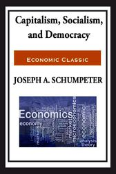 Capitalism, Socialism, and Democracy by Joseph Schumpeter