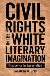 Civil Rights in the White Literary Imagination by Jonathan W. Gray