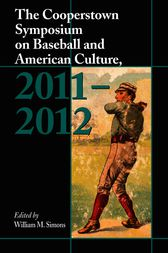 The Cooperstown Symposium on Baseball and American Culture, 2011-2012 by William M. Simons