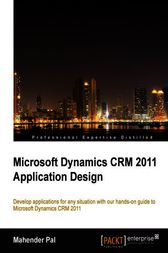 Microsoft Dynamics CRM 2011 Application Design by Mahender Pal
