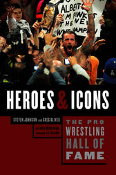 The Pro Wrestling Hall of Fame: Heroes & Icons by Steven Johnson