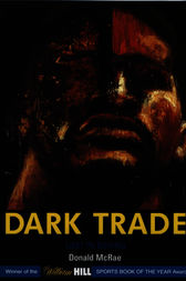 Dark Trade by Donald McRae