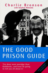 The Good Prison Guide by Charlie Bronson