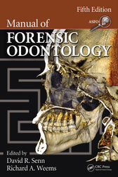 Manual of Forensic Odontology, Fifth Edition by David  R. Senn