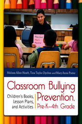 Classroom Bullying Prevention, Pre-K–4th Grade: Children's Books, Lesson Plans, and Activities by Melissa Heath