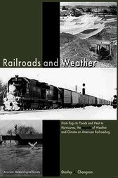 Railroads and Weather by Stanley Changnon