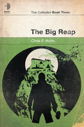 The Big Reap by Chris F. Holm