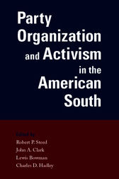 Party Organization and Activism in the American South by Robert P. Steed