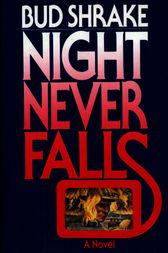 Night Never Falls by Edwin Shrake