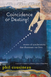 Coincidence or Destiny? by Phil Cousineau
