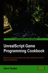UnrealScript Game Programming Cookbook by Dave Voyles