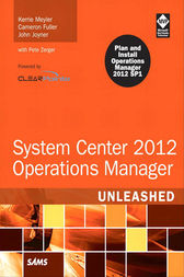 System Center 2012 Operations Manager Unleashed by Kerrie Meyler