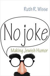No Joke: Making Jewish Humor by Ruth R. Wisse