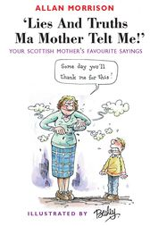 Lies and Truths Ma Mother Telt Me! by Allan Morrison